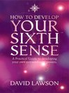 How to Develop Your Sixth Sense (eBook): A practical guide to developing your own extraordinary powers